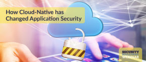 How Cloud-Native has Changed Application Security