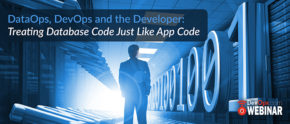 DataOps, DevOps and the Developer: Treating Database Code Just Like App Code