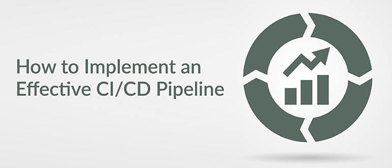How to Implement an Effective CI/CD Pipeline