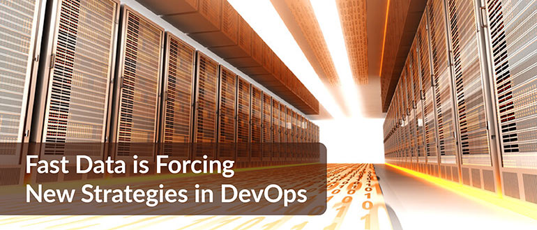 Fast Data is Forcing New Strategies in DevOps