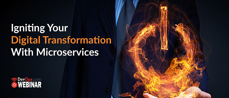Igniting Your Digital Transformation With Microservices