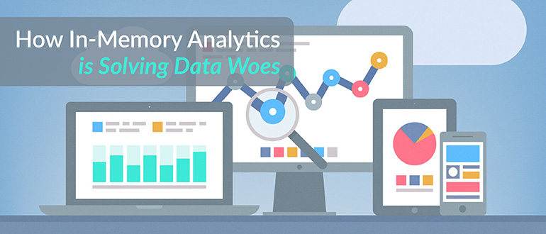 In-Memory Analytics Solving Data Woes