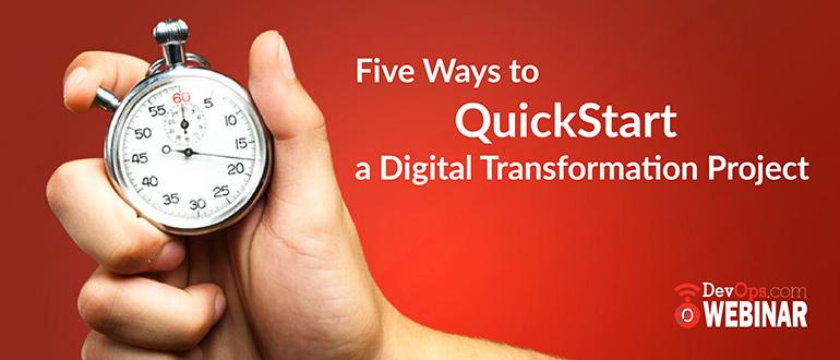 Five Ways to QuickStart a Digital Transformation Project