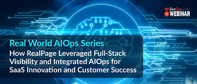 How RealPage Leveraged Full-Stack Visibility and Integrated AIOps for SaaS Innovation and Customer Success