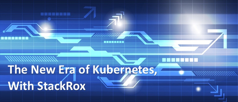 The New Era of Kubernetes, With StackRox