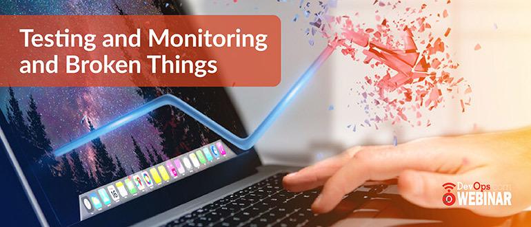 Testing and Monitoring and Broken Things