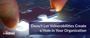 Donu't Let Vulnerabilities Create a Hole in Your Organization