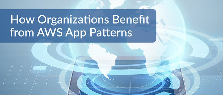 How Organizations Benefit from AWS App Patterns