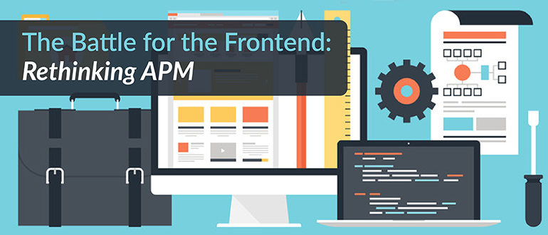 The Battle for the Frontend: Rethinking APM