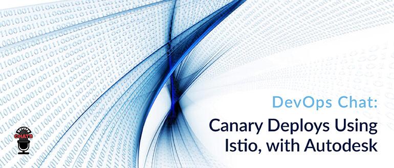 Canary Deploys Istio Autodesk