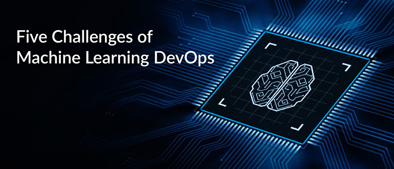 Challenges of Machine Learning DevOps
