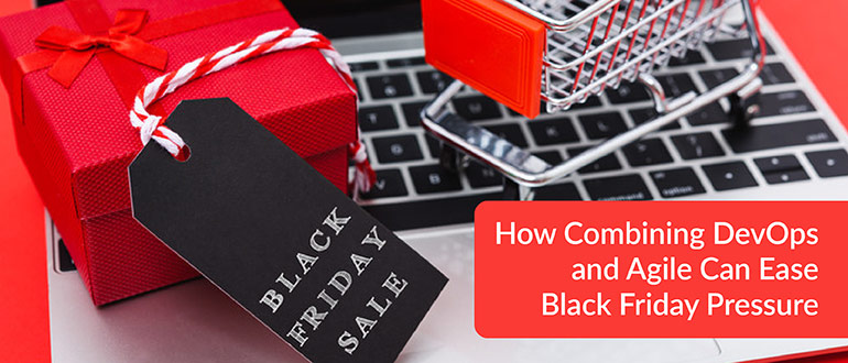 How Combining DevOps and Agile Can Ease Black Friday Pressure