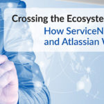 ServiceNow, Salesforce and Atlassian Work Together