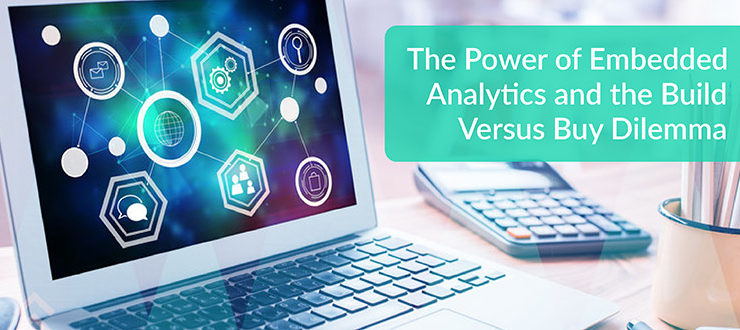 The Power of Embedded Analytics and the Build Versus Buy Dilemma