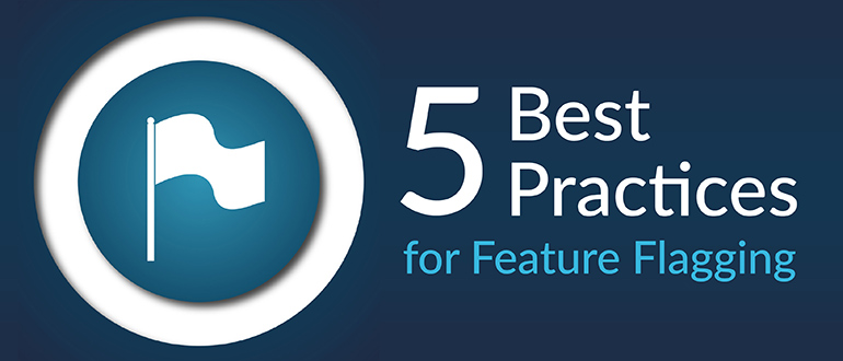 5 Best Practices for Feature Flagging
