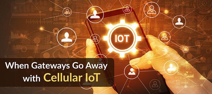 Gateways Go Away with Cellular IoT