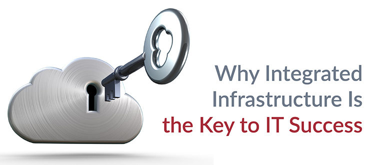 Integrated Infrastructure Key IT Success