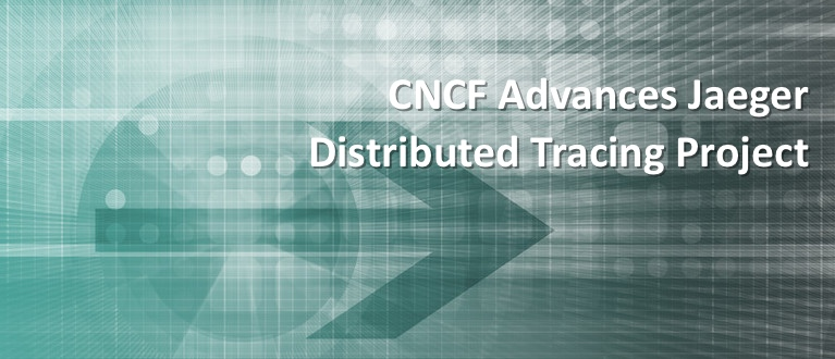 CNCF Advances Jaeger Distributed Tracing Project