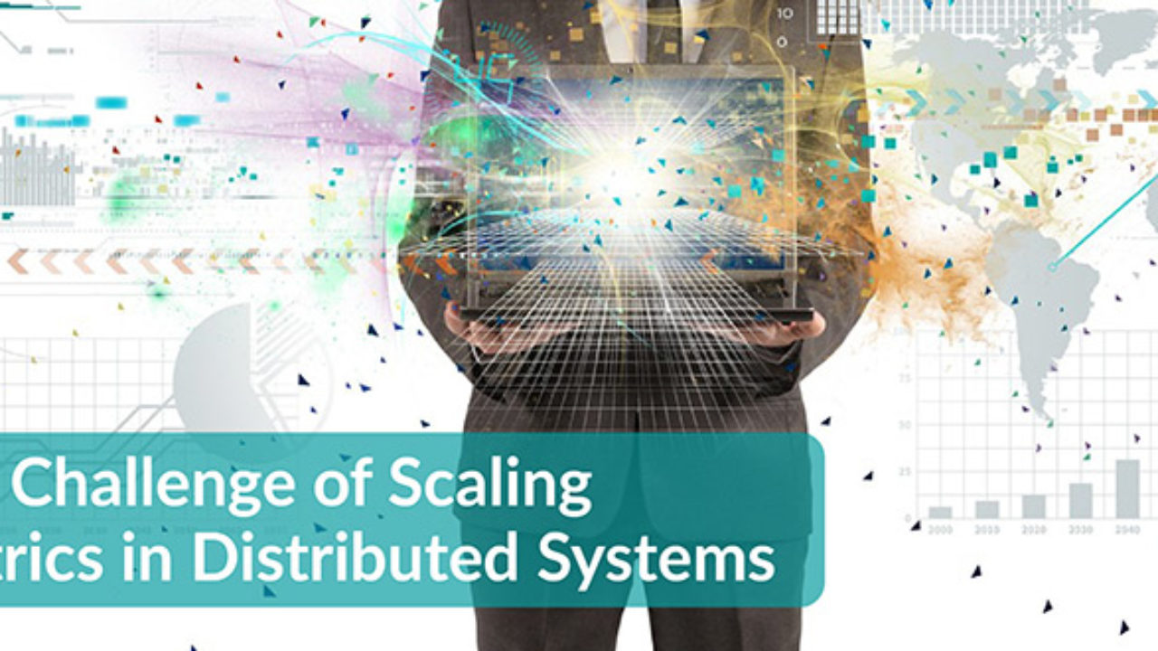 The Challenge Of Scaling Metrics In Distributed Systems Devops Com