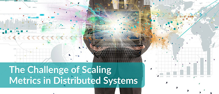 Scaling Metrics in Distributed Systems