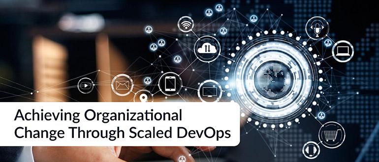 Achieving Organizational Change Through Scaled DevOps