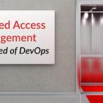 Privileged Access Management Speed of DevOps