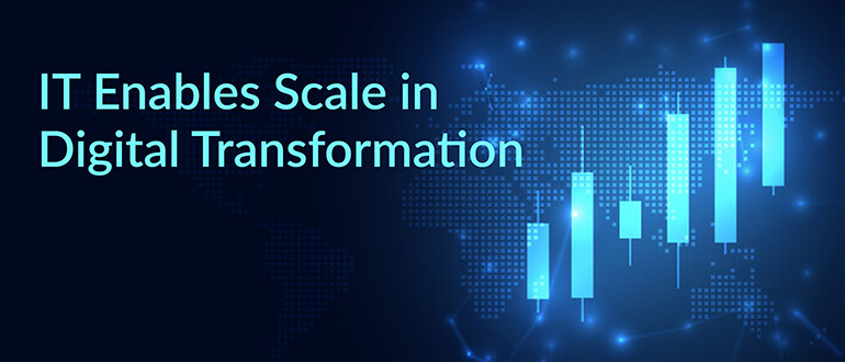 IT Enables Scale in Digital Transformation