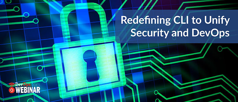 Redefining CLI to Unify Security and DevOps