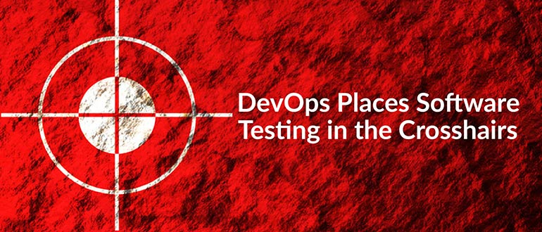 DevOps Places Software Testing in the Crosshairs