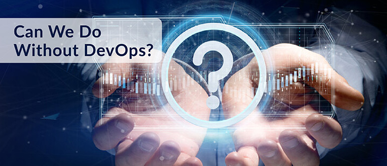 Can We Do Without DevOps?