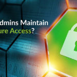 IT Admins Maintain Secure Access