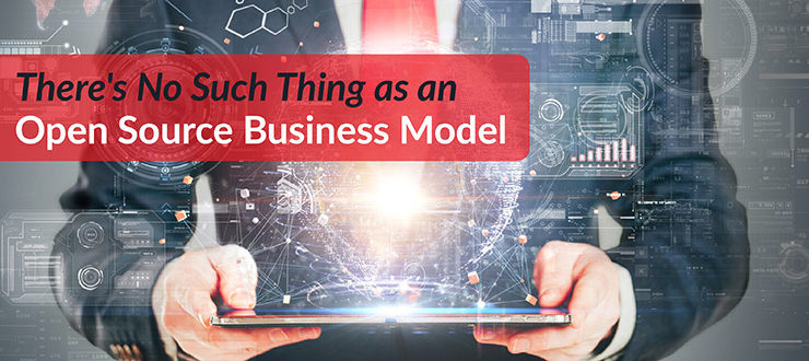 There's No Such Thing as an Open Source Business Model