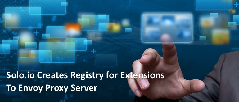 Solo.io Creates Registry for Extensions to Envoy Proxy Server