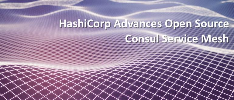 HashiCorp Advances Open Source Consul Service Mesh