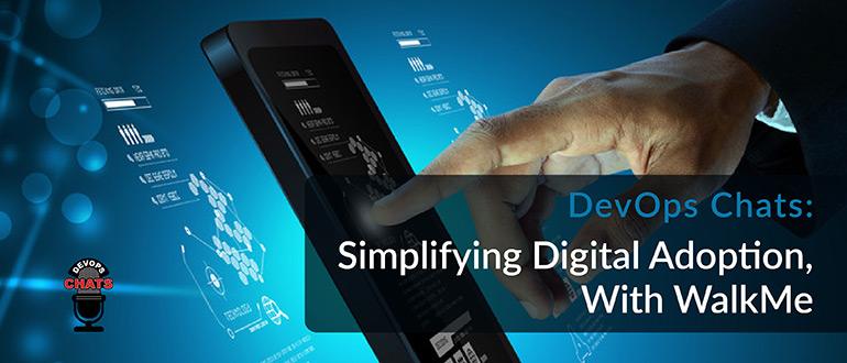DevOps Chats: Simplifying Digital Adoption, With WalkMe
