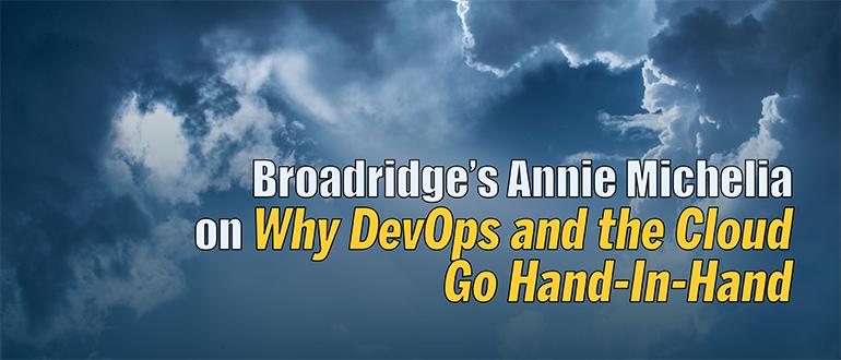 Broadridge's Annie Michelia on Why DevOps and the Cloud Go Hand-In-Hand