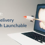 Increasing Delivery Velocity, with Launchable