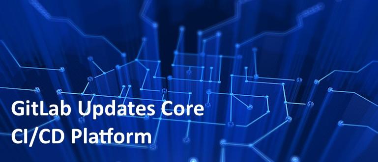 GitLab Updates Core CI/CD Platform