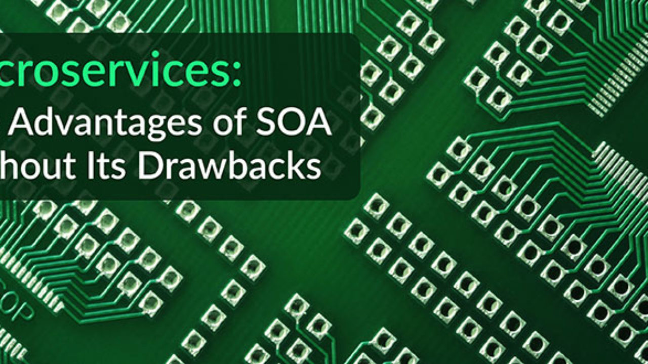 Microservices The Advantages Of Soa Without Its Drawbacks Devops Com