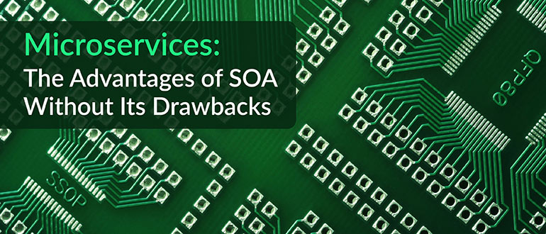 Microservices: The Advantages of SOA Without Its Drawbacks