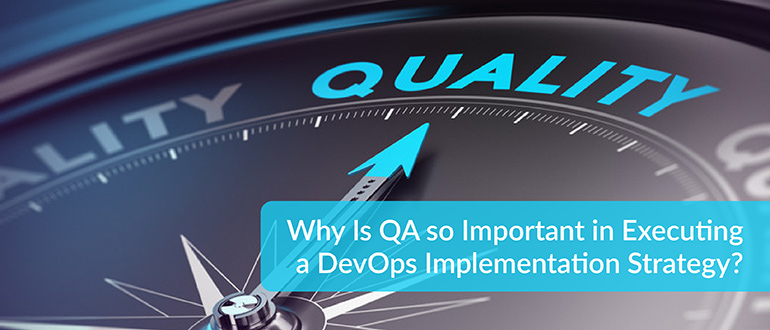 Why Is QA so Important in Executing a DevOps Implementation Strategy?