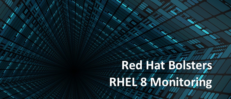 Red Hat Bolsters RHEL 8 Monitoring