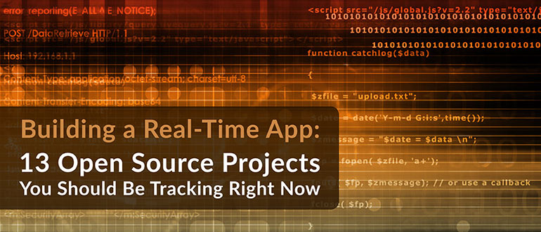 Building a Real-Time App: 13 Open Source Projects You Should Be Tracking Right Now