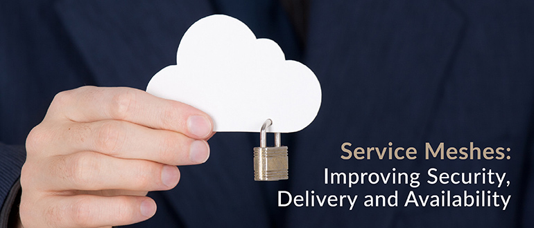 Service Meshes Improving Security Delivery Availability
