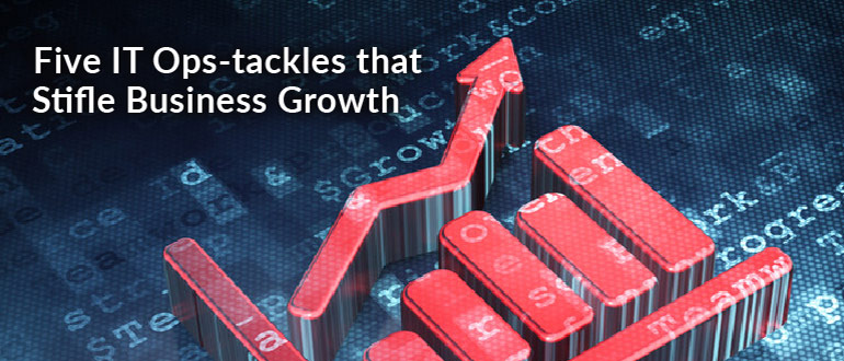 IT Ops-tackles Stifle Business Growth