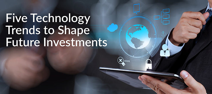Five Technology Trends to Shape Future Investments