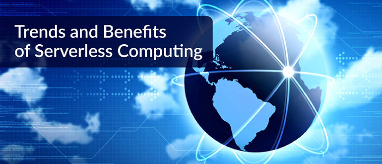Trends and Benefits of Serverless Computing