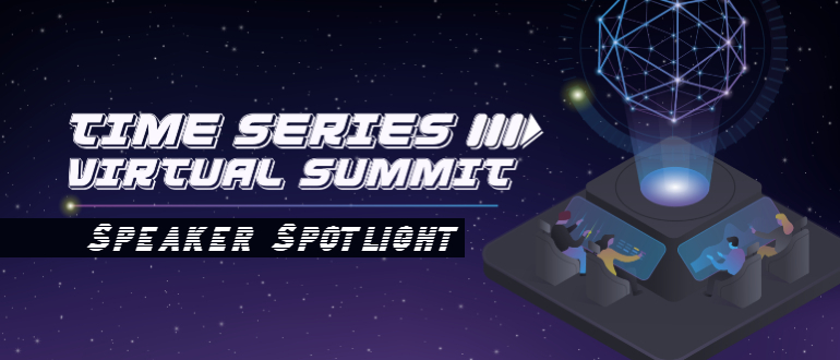 Time Series Virtual Summit Speaker Spotlight