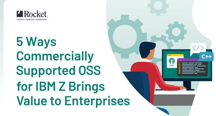 5 Ways Commercially Supported OSS for IBM Z Brings Value to Enterprises