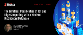 The Limitless Possibilities of IoT and Edge Computing with a Modern Distributed Database